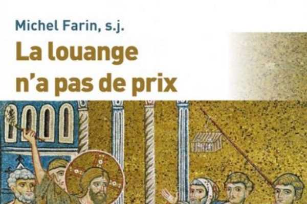 La louange n'a pas de prix - Michel Farin s.j.